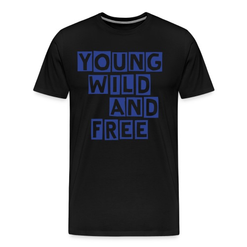 Young,Wild & Free Tees For Male - Men's Premium T-Shirt