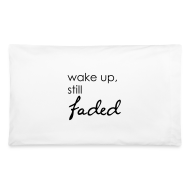 Other ~ Pillowcase ~ Wake Up, Still Faded