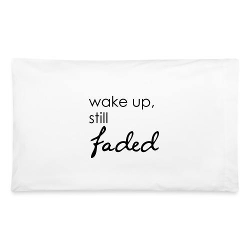 Wake Up, Still Faded - Pillowcase