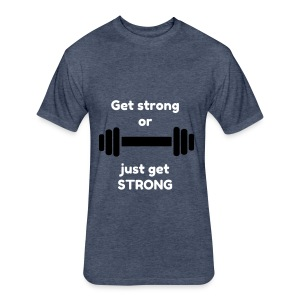 Get Strong--Tee - Fitted Cotton/Poly T-Shirt by Next Level