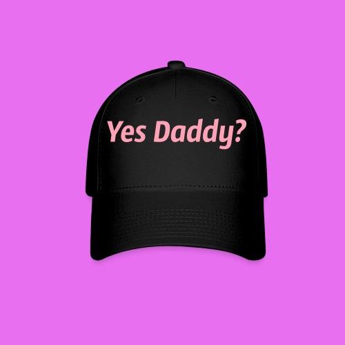 Yes Daddy? Cap  - Baseball Cap