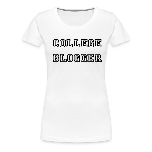 College Blogger - Women's Premium T-Shirt
