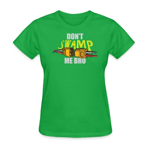 Don't Swamp Me Bro! (womens) - Women's T-Shirt