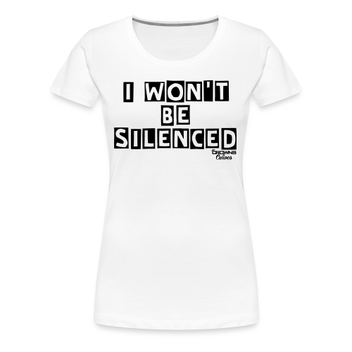 I Won't Be Silenced Tee - Women's Premium T-Shirt