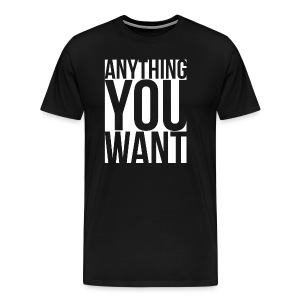 Anything You Want T-Shirts - Men's Premium T-Shirt