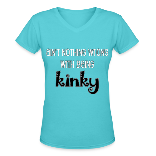 Ain't Nothing Wrong with Being Kinky V-neck T-shirt - Women's V-Neck T-Shirt