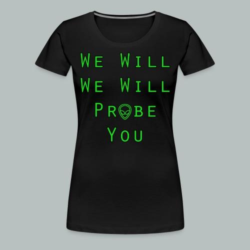 Women's We will Probe You Shirt - Women's Premium T-Shirt