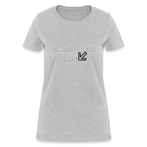Your Day Just Got Better - Women's T-Shirt