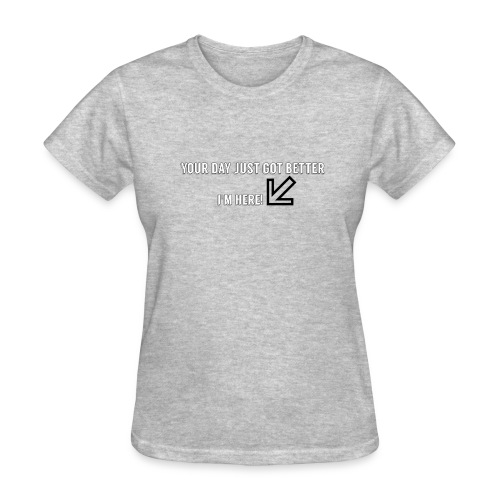 Your Day Just Got Better - Women's T-Shirt