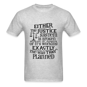 Justice System Is Broken T-Shirts - Men's T-Shirt
