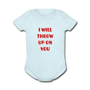 Baby I will throw up on you one piece  - Short Sleeve Baby Bodysuit