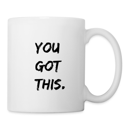 You Got This Mug - Coffee/Tea Mug