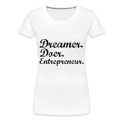 Dreamer, Doer, Entrepreneur - Women's Premium T-Shirt