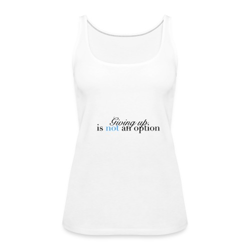 Functional & Fit Giving up is NOT an option Women's Tank - Women's Premium Tank Top