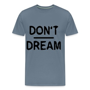 Don't Dream - Men's Premium T-Shirt