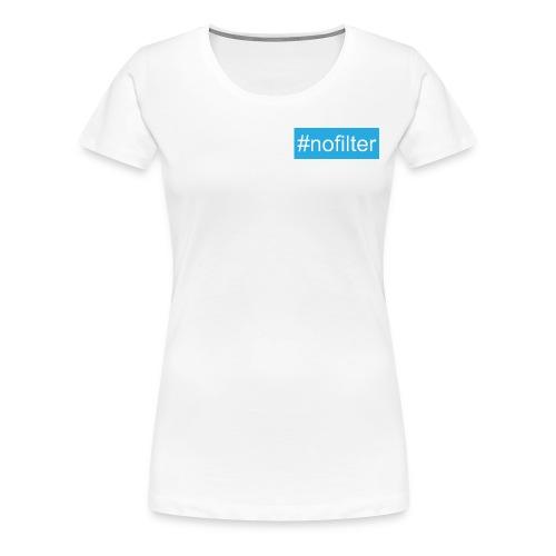 #nofilter T-shirt - Women's Premium T-Shirt