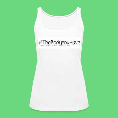 Ladies' Premium Tank: The Body You Have Hashtag Logo  - Women's Premium Tank Top