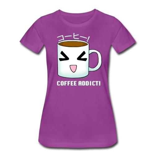 COFFEE ADDICT WOMEN'S TSHIRT - Women's Premium T-Shirt