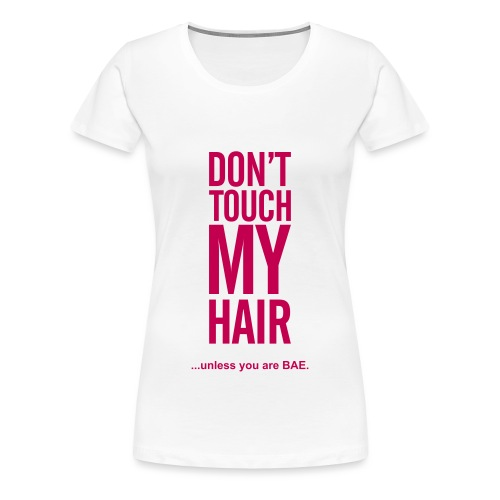 Don't Touch My Hair Unless You Are Bae (fuchsia) - Women's Premium T-Shirt