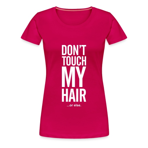 Don't Touch My Hair Warning - Women's Premium T-Shirt