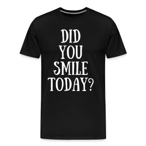 Did You Smile Today? - Men's Premium T-Shirt