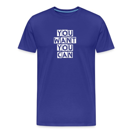 Men's Premium T-Shirt You Want You Can - Blue - Men's Premium T-Shirt