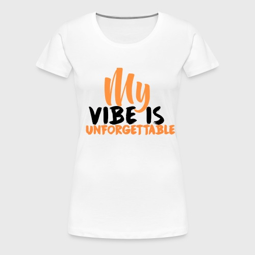 My Vibe Is Unforgettable - Women's Premium T-Shirt