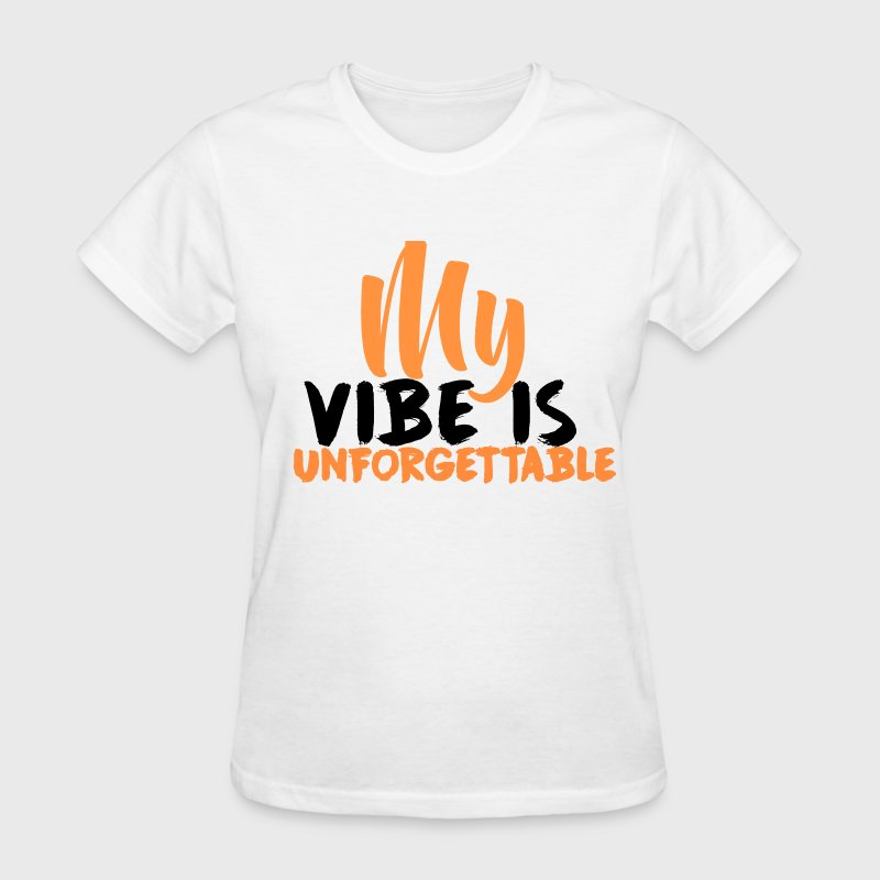 My Vibe Is Unforgettable - Women's T-Shirt