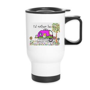I'd rather be camping  - Travel Mug