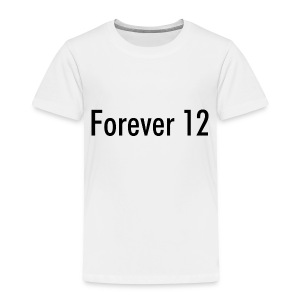 Forever 12 T-Shirt For Toddlers! - Toddler Premium T-Shirt