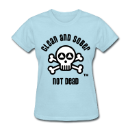 T-Shirts ~ Women's T-Shirt ~ Clean And Sober Not Dead Logo