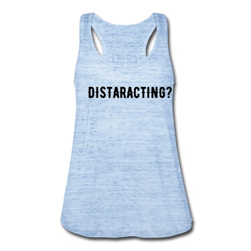 Distracting? - Women's Flowy Tank Top by Bella
