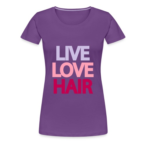 Live Love Hair Tee - Women's Premium T-Shirt