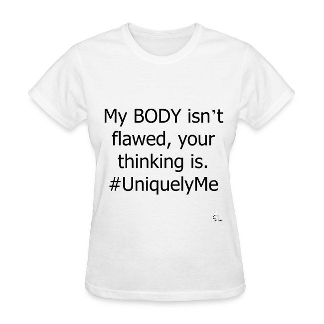 Women's My Body Isn't Flawed Your Thinking Is T-shirt Clothing by Stephanie Lahart.