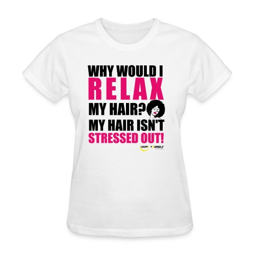 Relax my Hair? Shirt - Women's T-Shirt