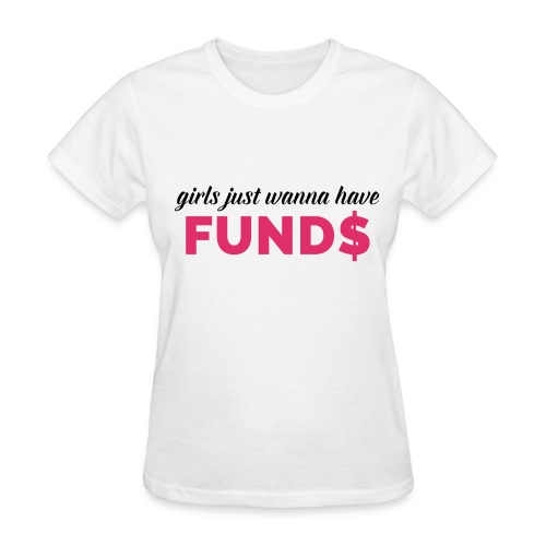 Girls Just Wanna Have Fund$ - White - Women's T-Shirt