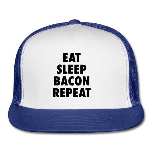eat sleep bacon repeat - Trucker Cap