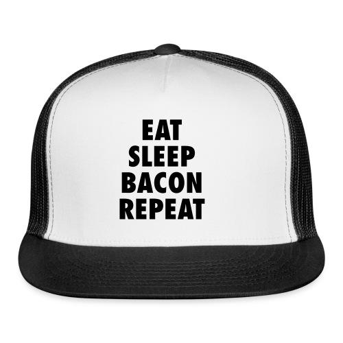 eat sleep bacon repeat - Trucker Cap