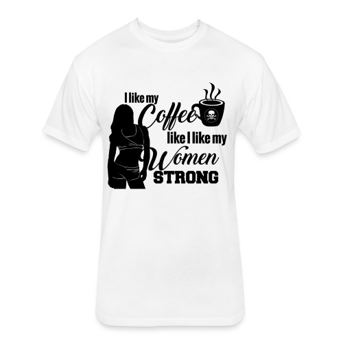 I like my coffee like I like my women...STRONG - Fitted Cotton/Poly T-Shirt by Next Level