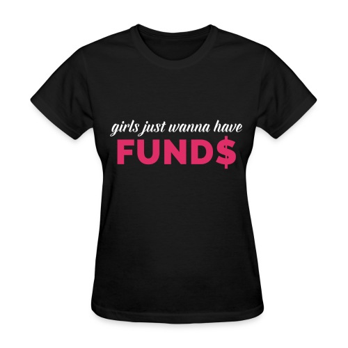 Girls Just Wanna Have Fund$ - Black - Women's T-Shirt