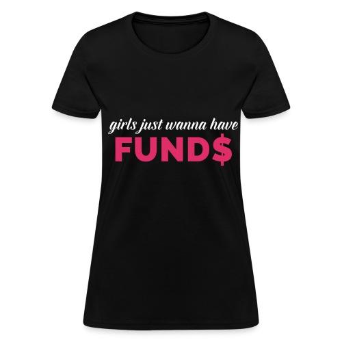 Girls Just Wanna Have Fund$ - Black - Women's T-Shirt