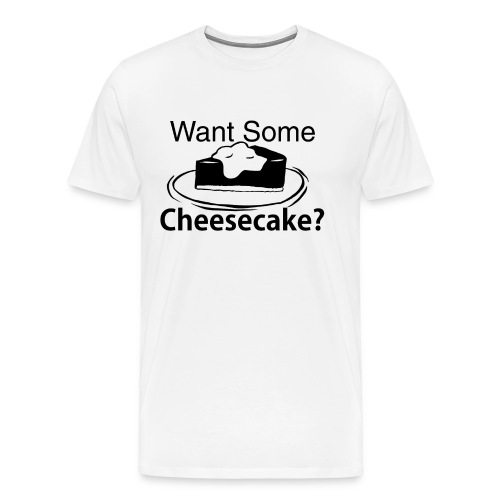 Want Some Cheesecake? T-Shirt - Men's Premium T-Shirt