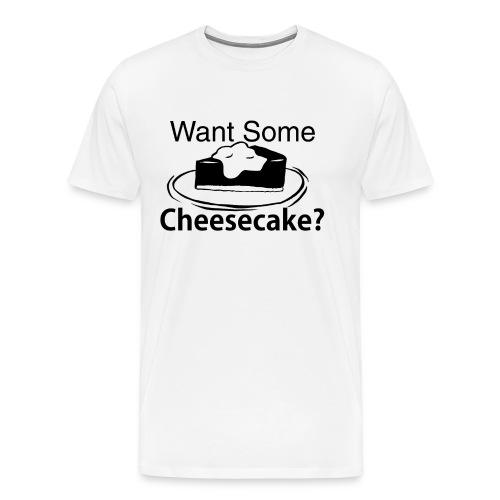 Want Some Cheesecake? T-Shirt - Men's Premium T-Shirt