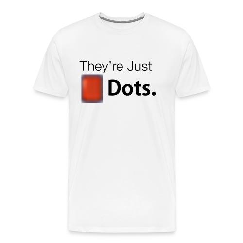 They're Just Dots - T-Shirt - Men's Premium T-Shirt