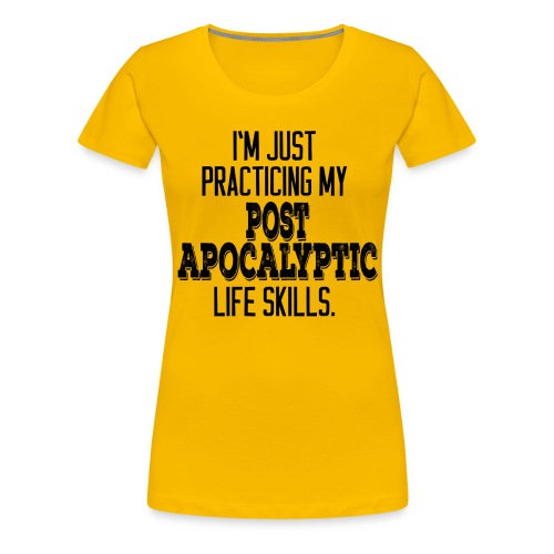 Women's Post Apocalyptic Life Skills - Black Print - Women's Premium T-Shirt