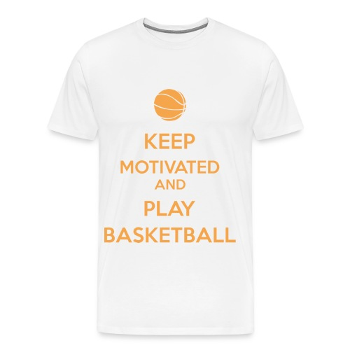 Keep Motivated and Play Basketball - Men's Premium T-Shirt