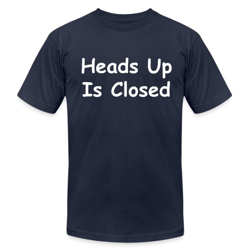Heads Up Is Closed - Men's Fine Jersey T-Shirt