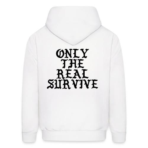 Only the real survive Hoodie - Men's Hoodie