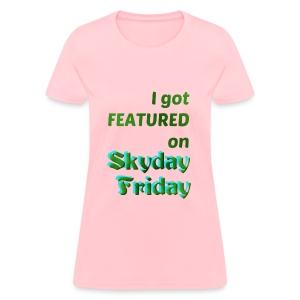 I Got Featured On Skyday Friday Women's T-Shirt - Women's T-Shirt