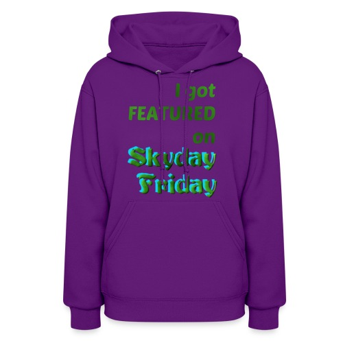 I Got Featured On Skyday Friday Women's Hoodie - Women's Hoodie